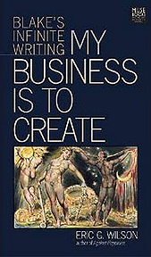 Eric G. Wilson's My Business Is To Create: Blake's Infinite Writing