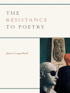 James Longenbach – The Resistance to Poetry