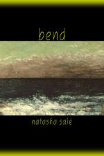 Natasha Sajé's – Bend