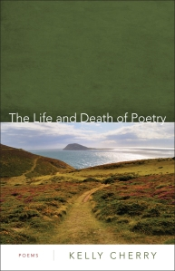 Kelly Cherry's – The Life and Death of Poetry