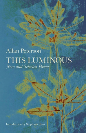 Allan Peterson This Luminous: New and Selected Poems